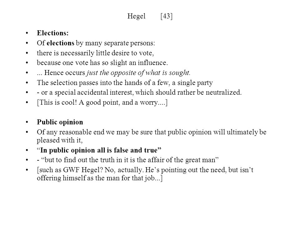 Hegel [43] Elections: Of elections by many separate persons: there is necessarily little desire to vote,